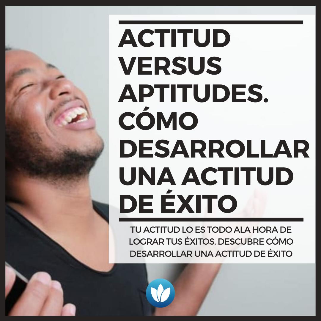Actitud-versus-Aptitudes.-Cómo-desarrollar-una-actitud-de-éxito.png